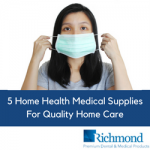 5 Home Health Medical Supplies For Quality Home Care