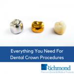 Dental Crown procedures | Richmond Dental