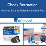 Cheek Retraction- Braided Rolls & Reflective Shields Plus